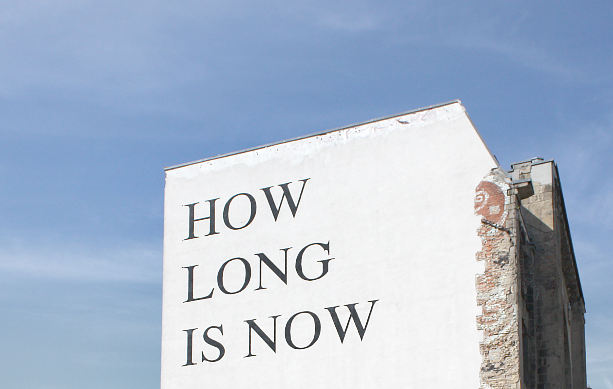 """How long is now"" asks the sidewall of the Tacheles – we shall know it soon."